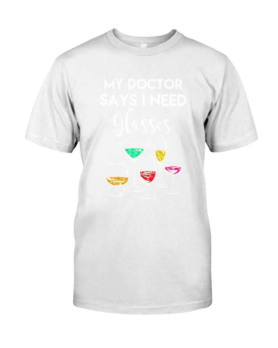 MY DOCTOR SAYS I NEED GLASSES - WINE Classic T-Shirt