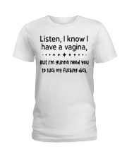 LISTEN I KNOW I HAVE A VAGINA F Ladies T-Shirt front