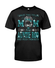 I Have Two Titles Mom And Auntie Roo Classic T-Shirt front