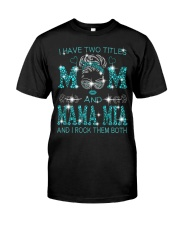 I Have Two Titles Mom And Mama Mia Classic T-Shirt front