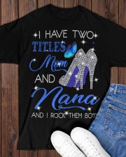 I Have Two Titles Mom And Nana Classic T-Shirt apparel-classic-tshirt-lifestyle-front-158