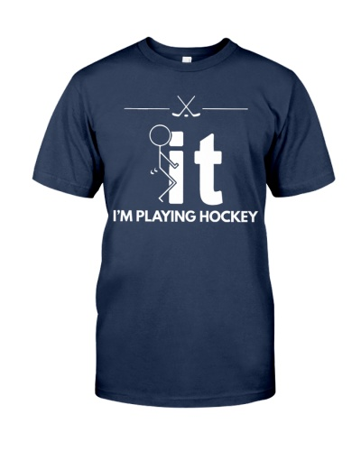 Funny Hockey Shirt - I'm Playing Hockey