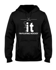 Funny Hockey Shirt - I'm Playing Hockey Hooded Sweatshirt thumbnail