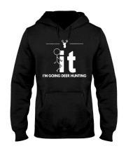 Funny Deer Hunting Shirt - I'm Going Deer Hunting Hooded Sweatshirt front