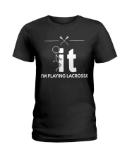 Funny Lacrosse Shirt - I'm Playing Lacrosse Ladies T-Shirt tile