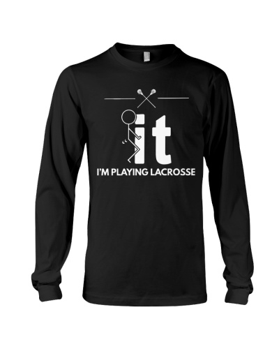 Funny Lacrosse Shirt - I'm Playing Lacrosse