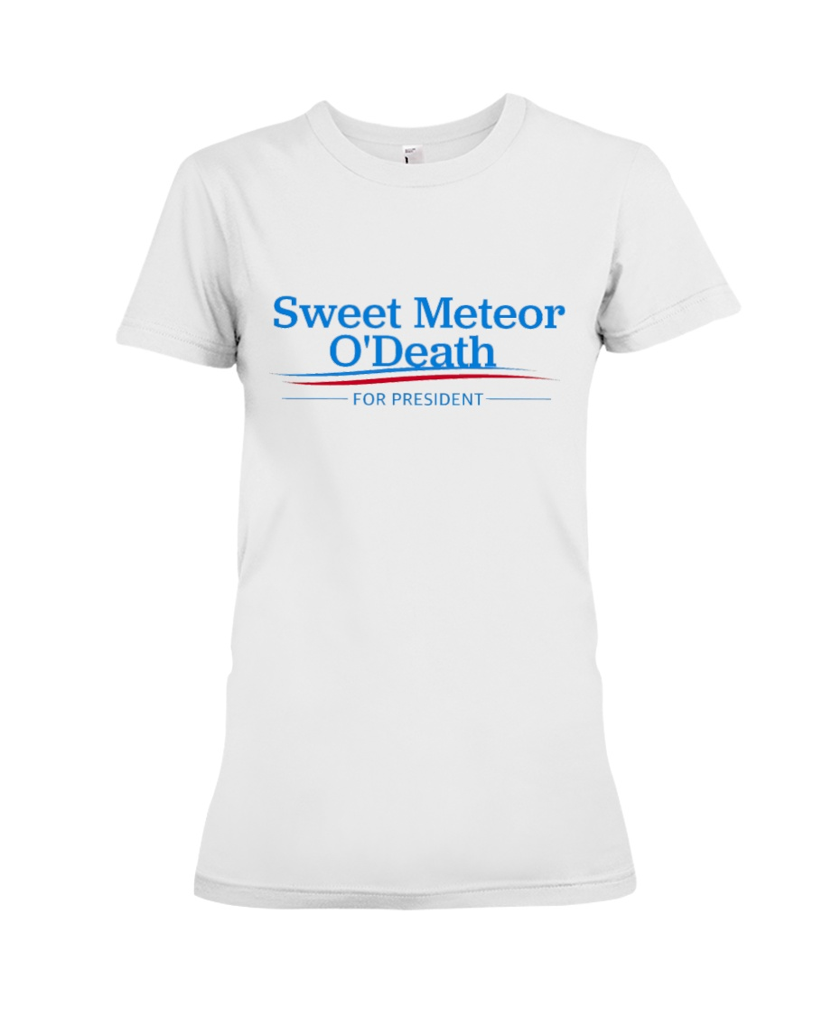 Sweet Meteor O'Death for President Premium Fit Ladies Tee