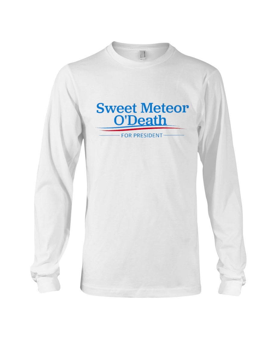 Sweet Meteor O'Death for President Long Sleeve Tee