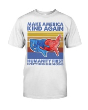 Make America Kind Again Humanity First Classic T-Shirt front