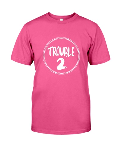 Trouble 1 and trouble 2 t shirts