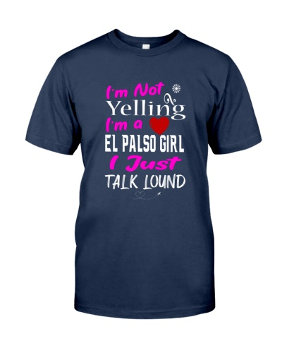Im not Yelling Im a El Palso Girl