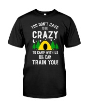 You Dont Have To Be Crazy To Camp With Us We Premium Fit Mens Tee front