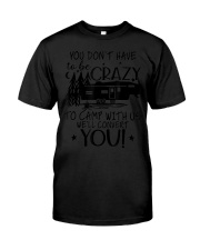 You Don't Have To Be Crazy To Camp With Us We' Premium Fit Mens Tee front