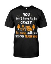 You Don't Have To Be Crazy To Camp With Us We Premium Fit Mens Tee front