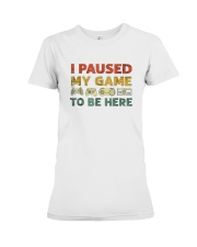 I-Paused-My-Game-to-be-Here Premium Fit Ladies Tee thumbnail