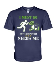 I Must Go My Computer Needs Me - Gamer Shirt - Gam V-Neck T-Shirt thumbnail