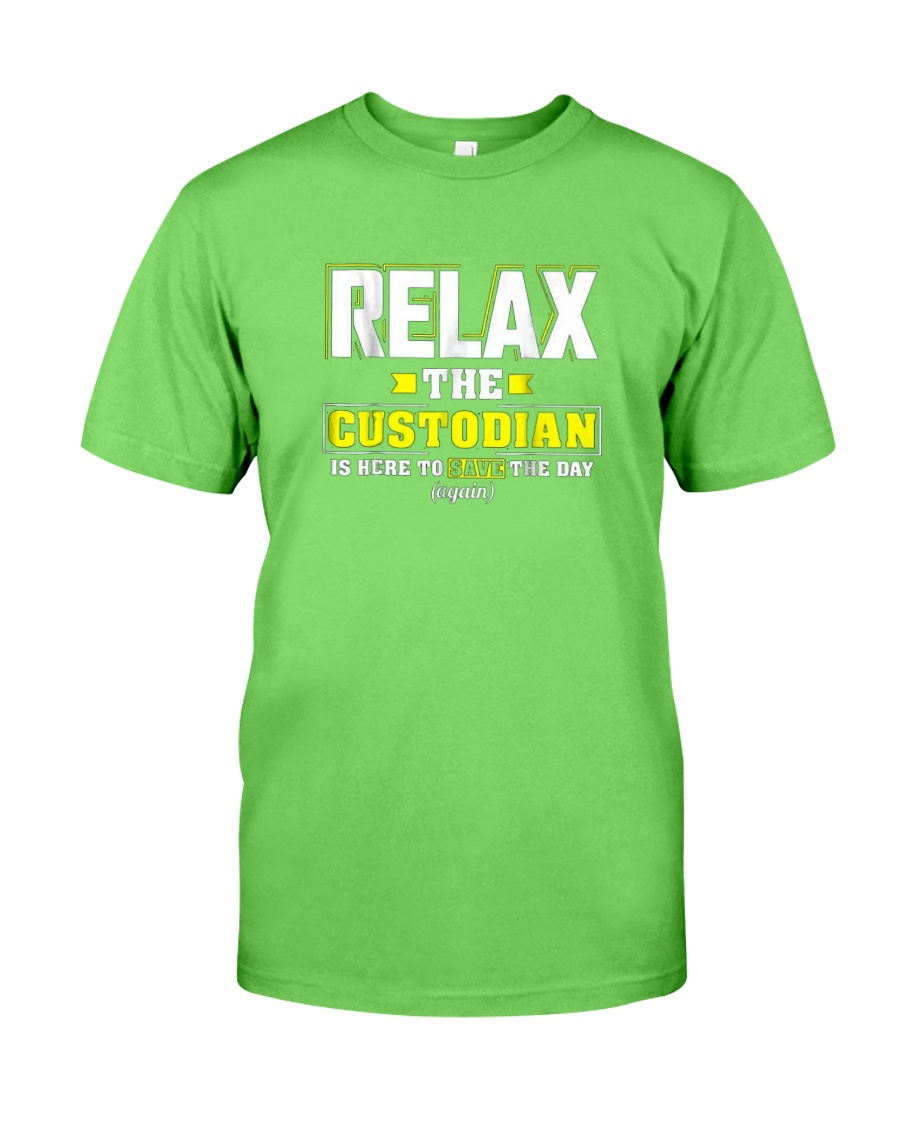 Relax-the-Custodia-is-here-Funny-Custodian-Shirt Classic T-Shirt