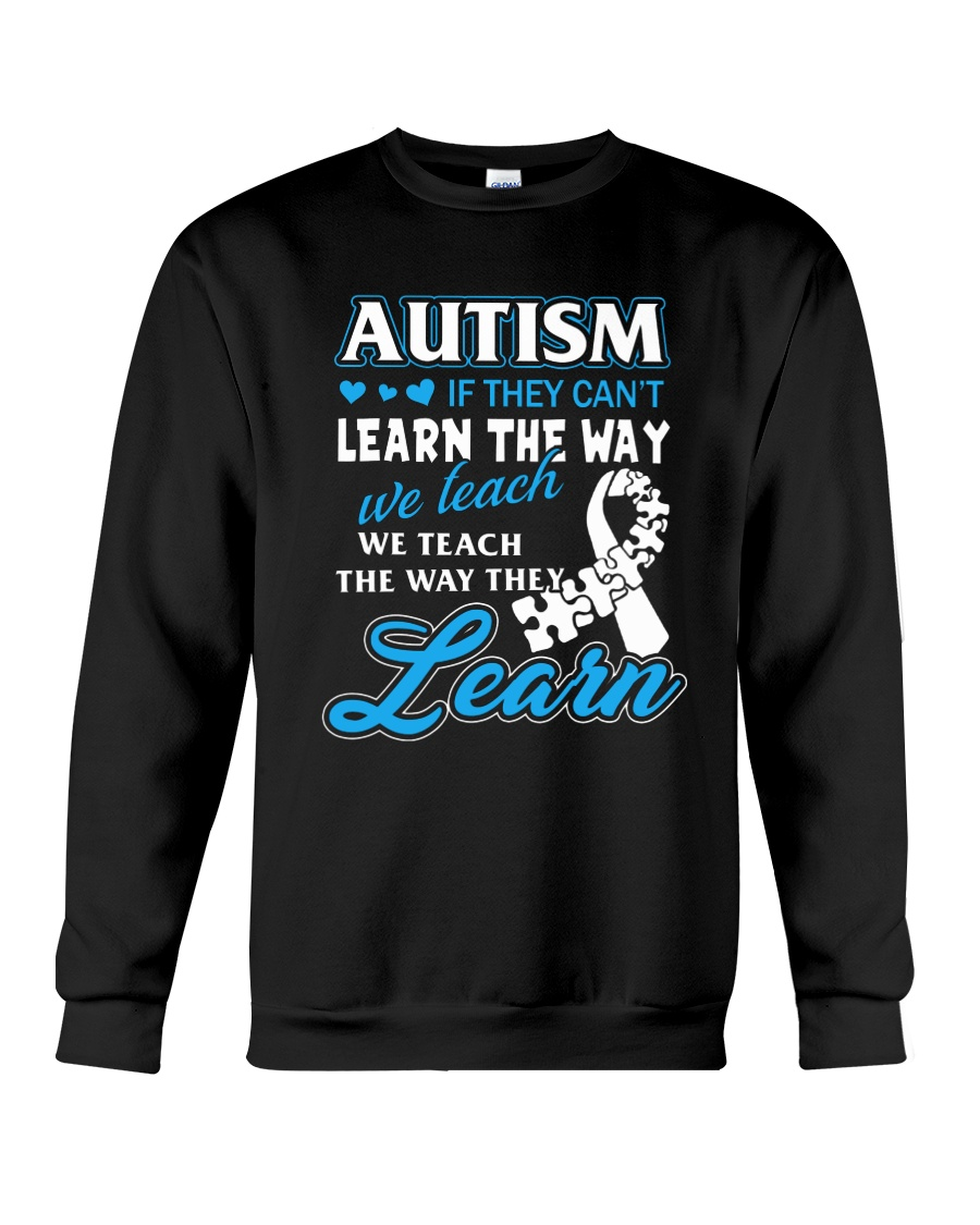 Autism - If They Can't Learn The Way We Teach Crewneck Sweatshirt