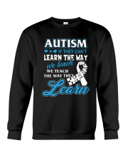 Autism - If They Can't Learn The Way We Teach Crewneck Sweatshirt front