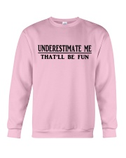 UNDERESTIMATE ME THAT'LL BE FUN Crewneck Sweatshirt thumbnail