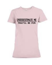 UNDERESTIMATE ME THAT'LL BE FUN Premium Fit Ladies Tee thumbnail