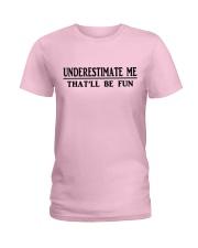 UNDERESTIMATE ME THAT'LL BE FUN Ladies T-Shirt thumbnail