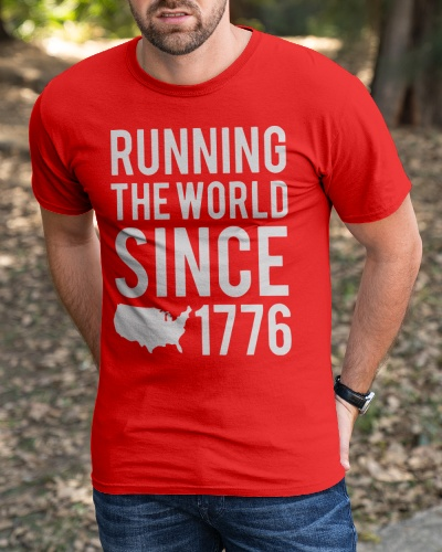 running the world since 1776 shirt