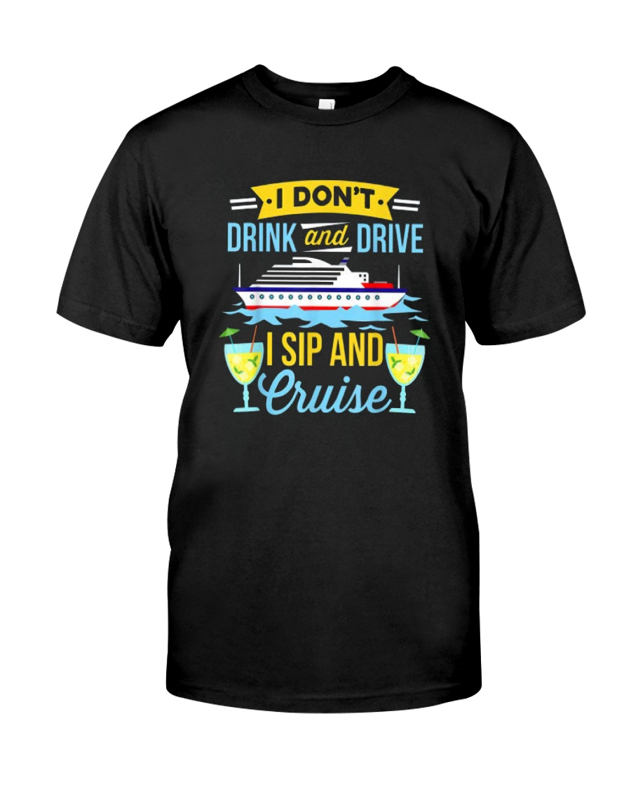 Funny I Don't Drink And Drive Sip And Cruise Vacat Classic T-Shirt
