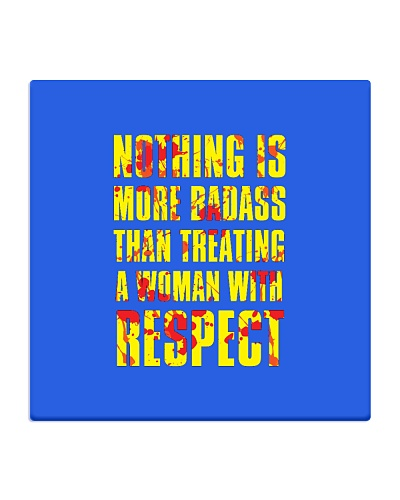 NOTHING IS MORE BADASS THAN TREATING A WOMAN WITH