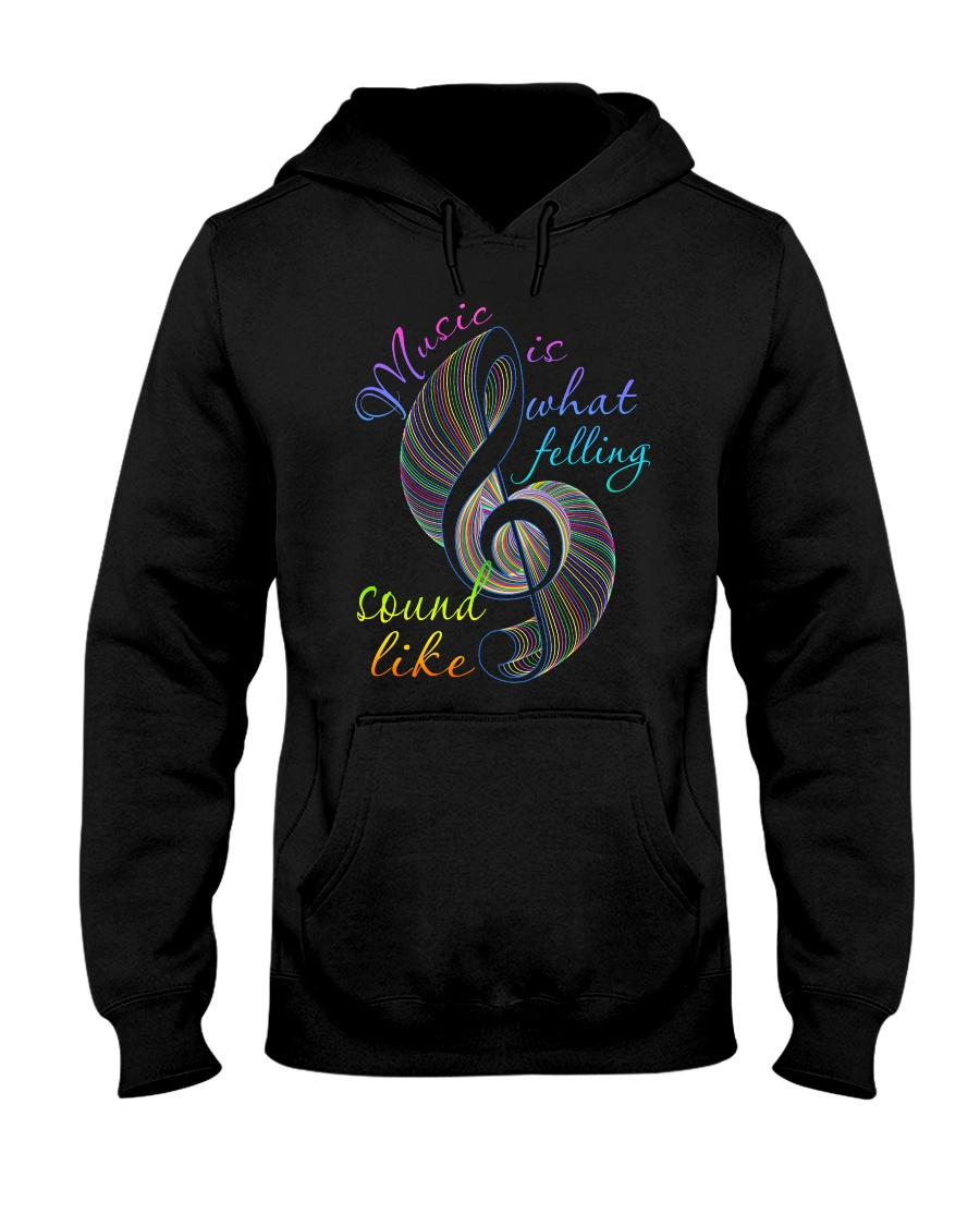 Music Is What Feeling Sound Like Hooded Sweatshirt