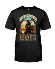 Bear Will Kill You Classic T-Shirt front