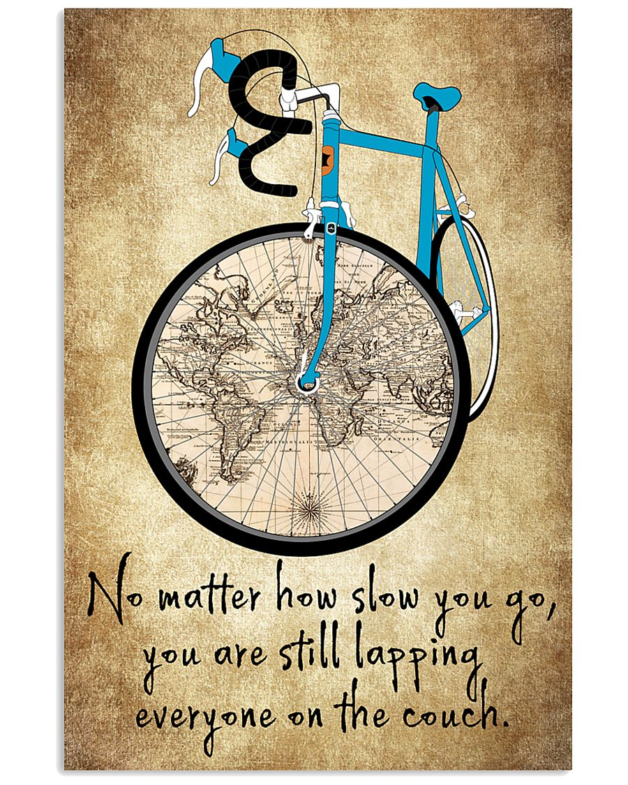 No Matter How Slow You Go 24x36 Poster