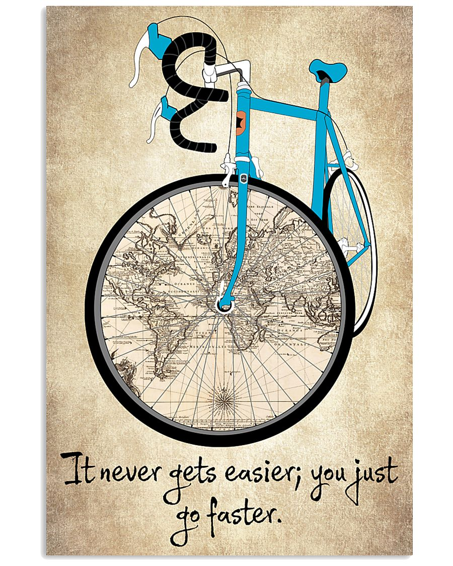 It Never Gets Easier - You Just Go Faster 16x24 Poster