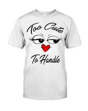 too cute to handle  Classic T-Shirt front