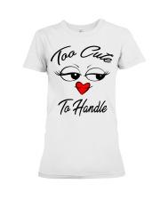 too cute to handle  Premium Fit Ladies Tee thumbnail