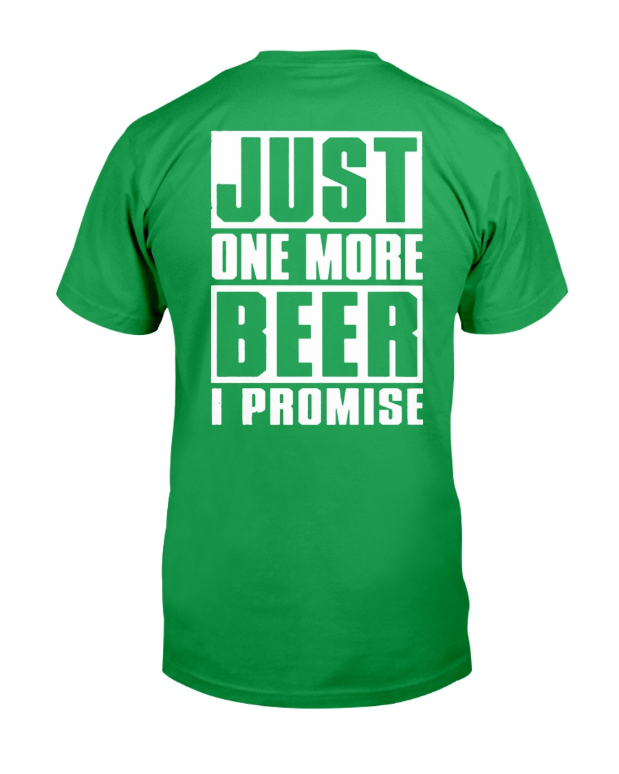 Just One More Beer I Promise Classic T-Shirt