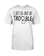 i get us out of trouble Classic T-Shirt thumbnail
