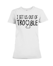 i get us out of trouble Premium Fit Ladies Tee thumbnail