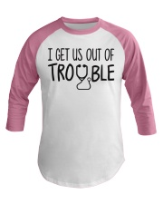 i get us out of trouble Baseball Tee front