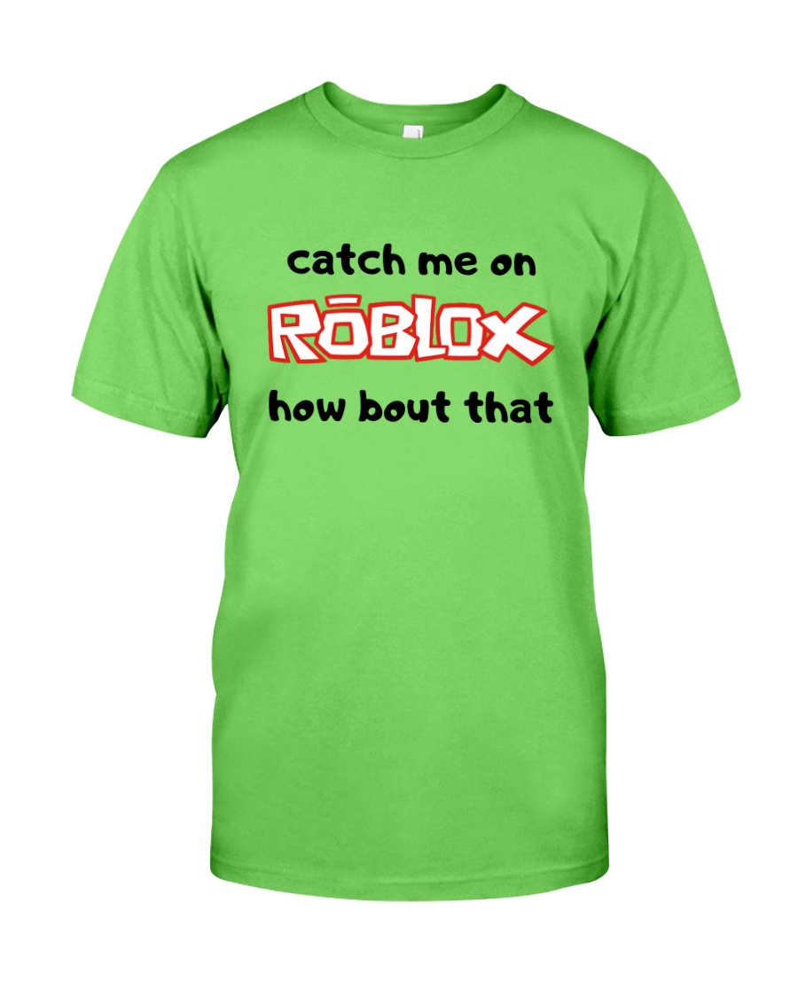 Catch Me On ROBLOX how bout that Classic T-Shirt