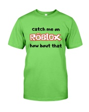 Catch Me On ROBLOX how bout that Classic T-Shirt front