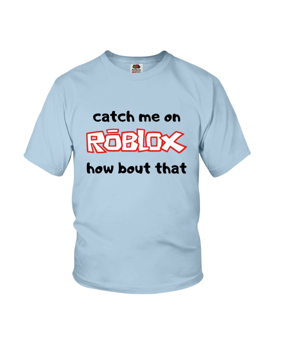 Catch Me On ROBLOX how bout that Youth T-Shirt