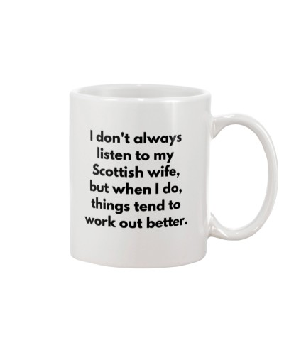 IDON'T ALWAYS LISTEN TO MY SCOTTISH WIFE