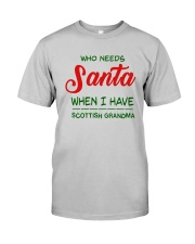 WHO NEED SANTA WHEN I HAVE SCOTTISH GRANDMA Classic T-Shirt thumbnail