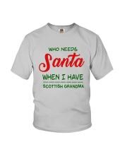 WHO NEED SANTA WHEN I HAVE SCOTTISH GRANDMA Youth T-Shirt front