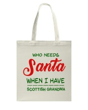 WHO NEED SANTA WHEN I HAVE SCOTTISH GRANDMA Tote Bag thumbnail