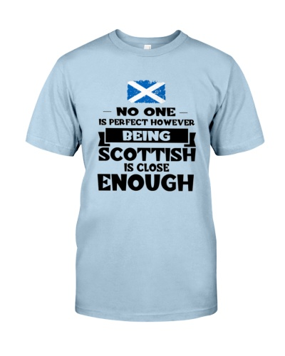 NO ONE IS PERFECT BEING SCOTTISH IS CLOSE ENOUGH