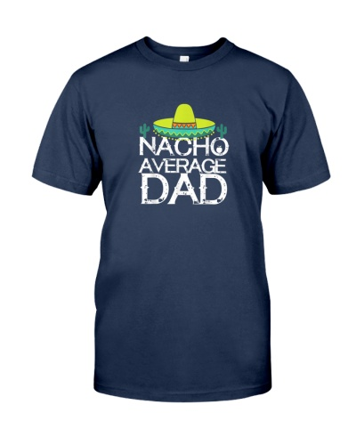 nacho average dad father gift t shirt