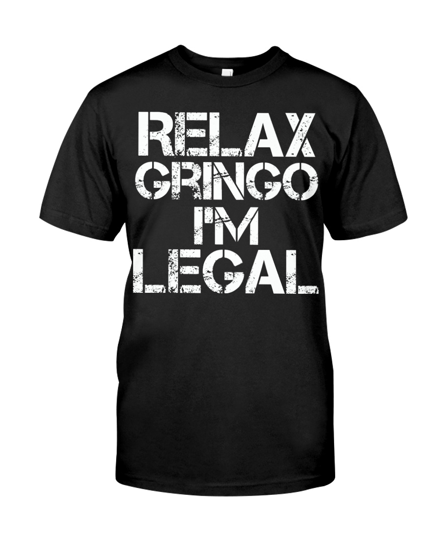 Relax Gringo I'm Legal Funny Immigration Classic T-Shirt