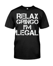 Relax Gringo I'm Legal Funny Immigration Classic T-Shirt front